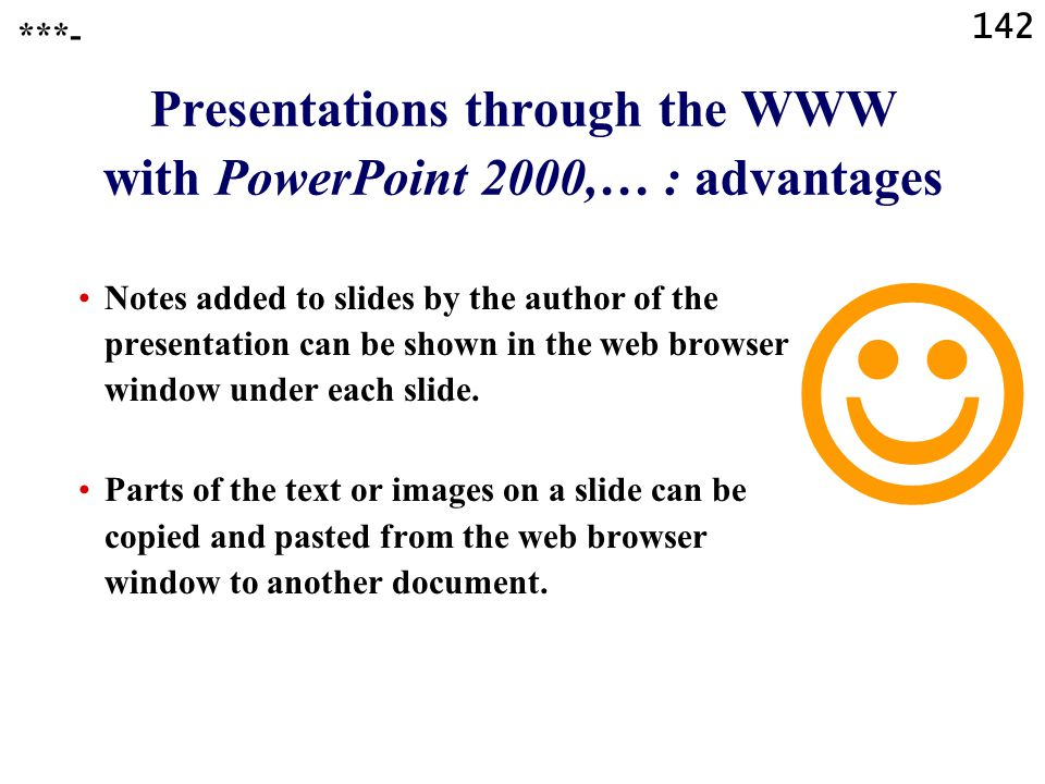 141 Presentations through the WWW with PowerPoint 2000,… : advantages Viewing a large presentation with slides in HTML/XML format is less difficult th
