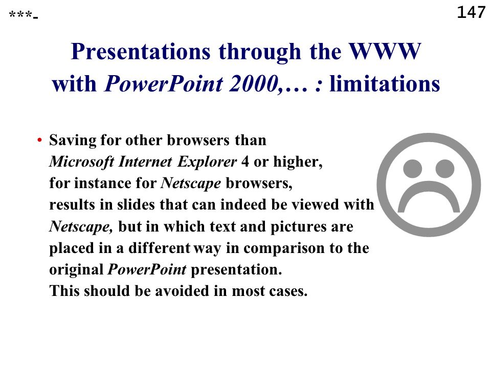 146  Presentations through the WWW with PowerPoint 2000,… : limitations In our experience, making a presentation available through the WWW or an intr
