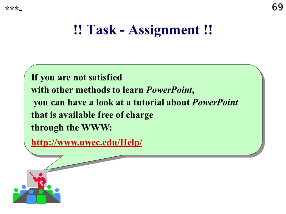 !! Task - Assignment !! Have a look at the computer-based tutorial for the presentation software that you will use. For instance a tutorial about Powe