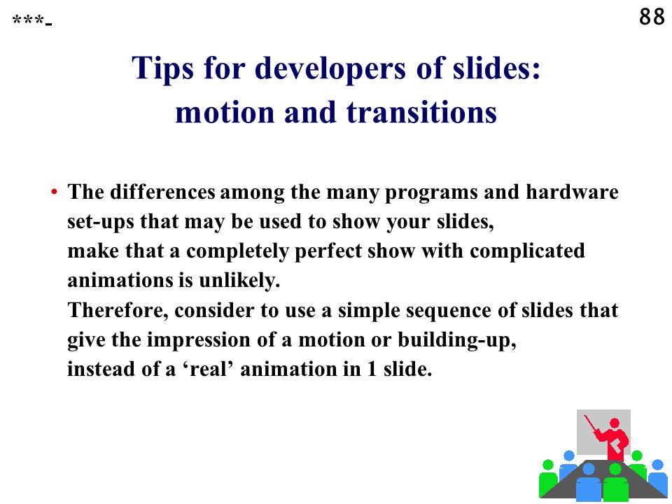 87 Tips for developers of slides: motion and transitions Effects are possible: »Motions / animations can be added to the contents of a slide. »Transit