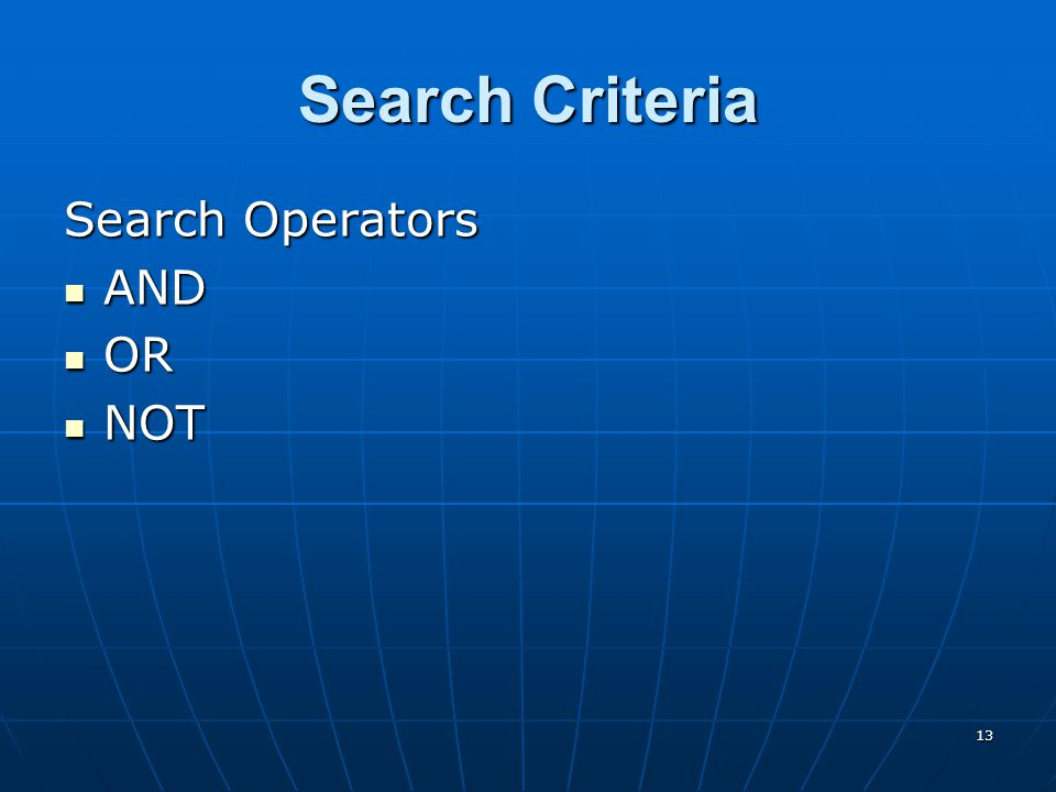 13 Search Criteria Search Operators AND AND OR OR NOT NOT