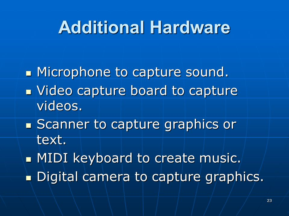 23 Additional Hardware Microphone to capture sound.