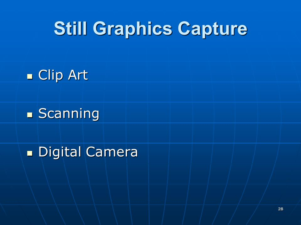 28 Still Graphics Capture Clip Art Clip Art Scanning Scanning Digital Camera Digital Camera