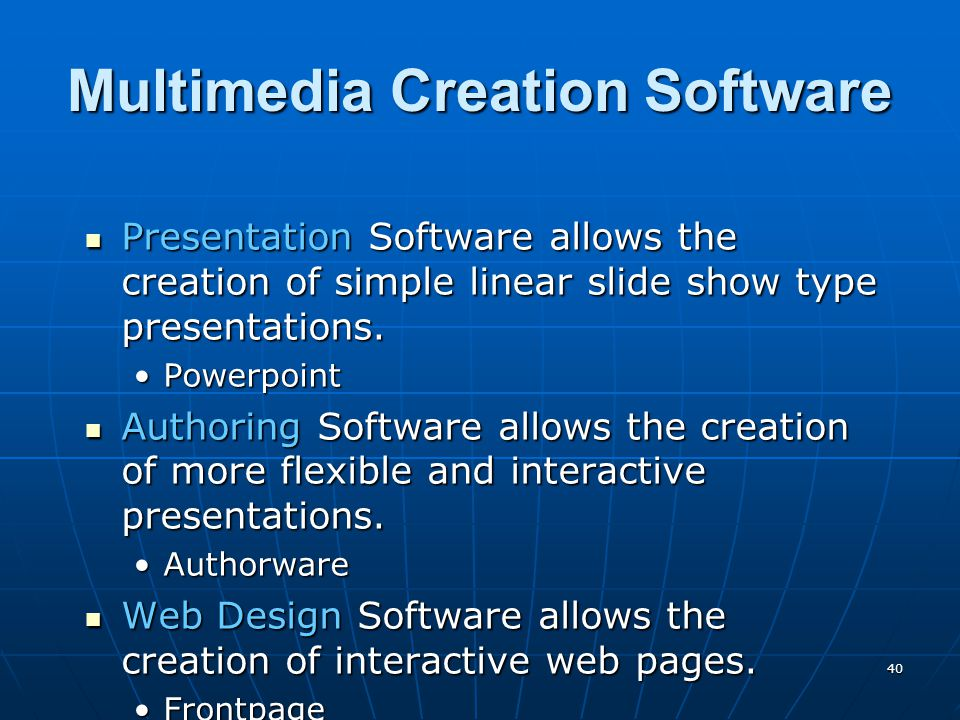 40 Multimedia Creation Software Presentation Software allows the creation of simple linear slide show type presentations.