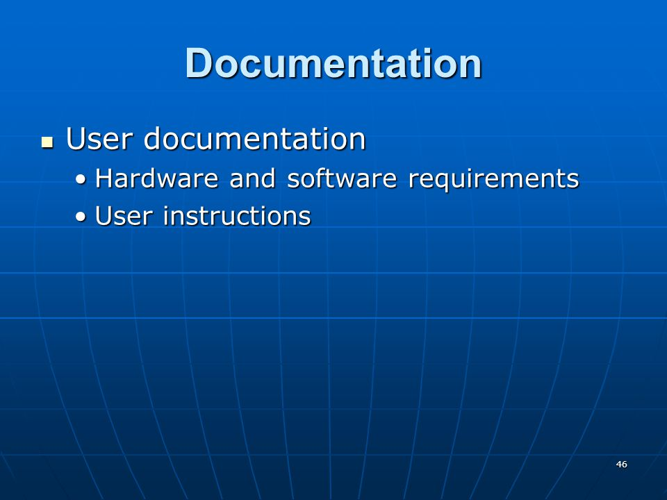 46 Documentation User documentation User documentation Hardware and software requirementsHardware and software requirements User instructionsUser instructions