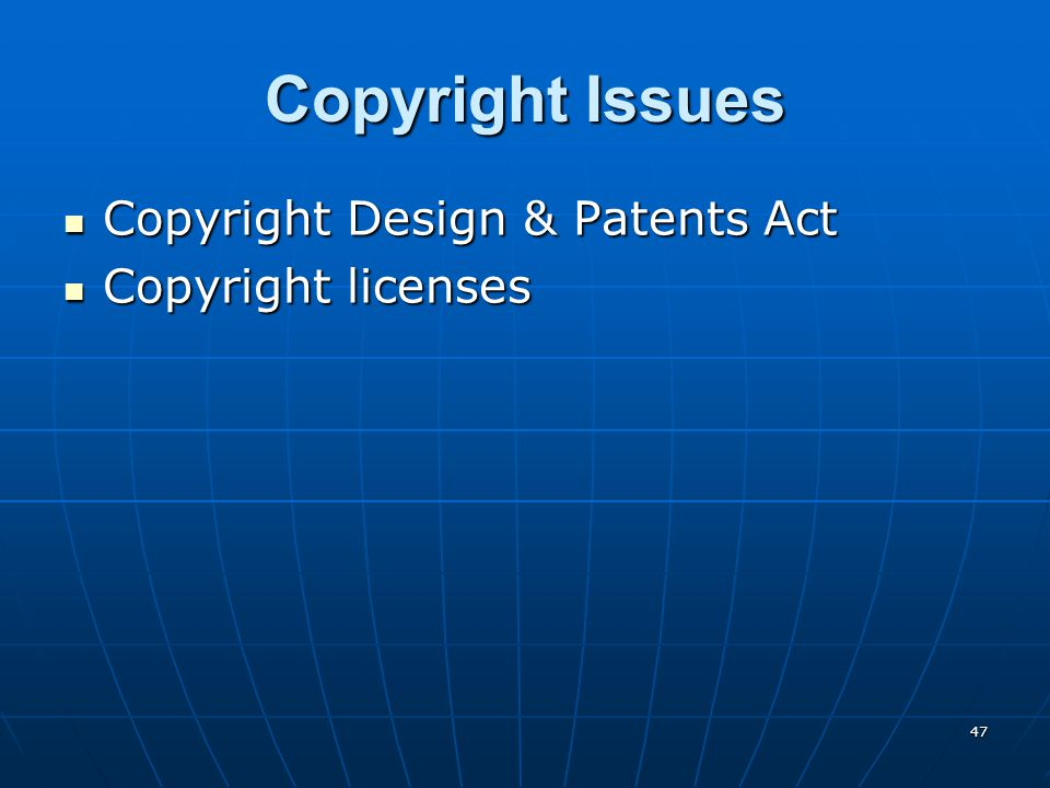 47 Copyright Issues Copyright Design & Patents Act Copyright Design & Patents Act Copyright licenses Copyright licenses
