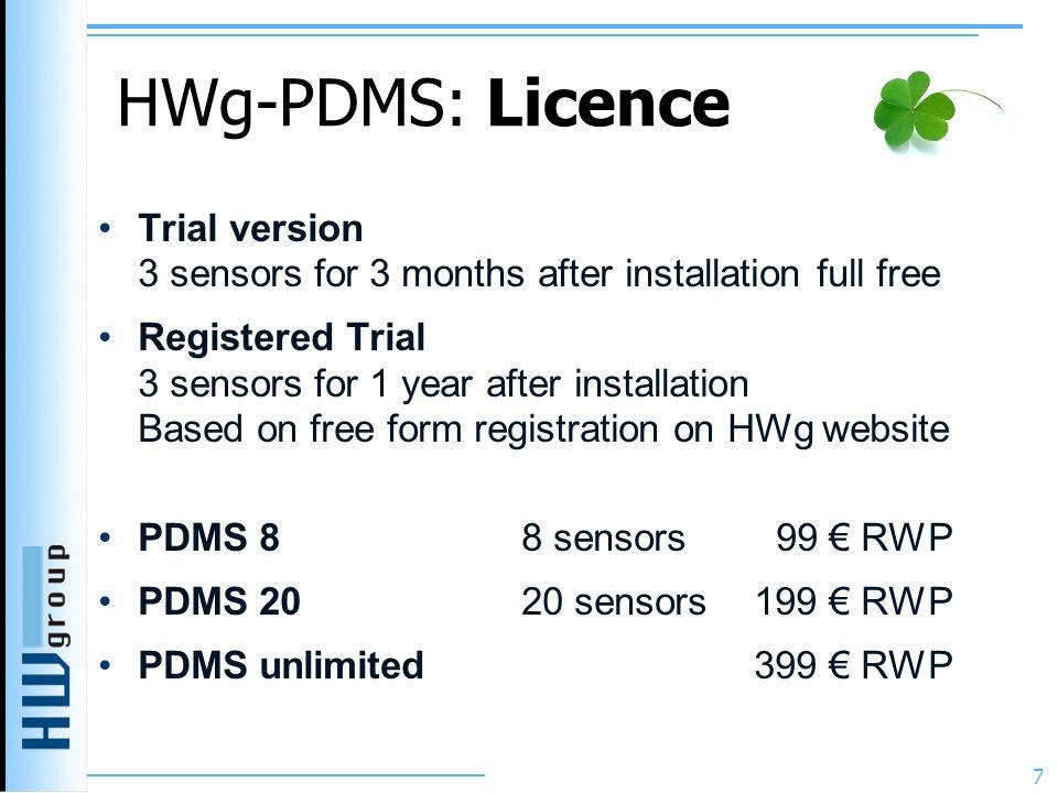 HWg-PDMS: Licence Trial version 3 sensors for 3 months after installation full free Registered Trial 3 sensors for 1 year after installation Based on free form registration on HWg website PDMS 8 8 sensors 99 € RWP PDMS 2020 sensors 199 € RWP PDMS unlimited 399 € RWP 7