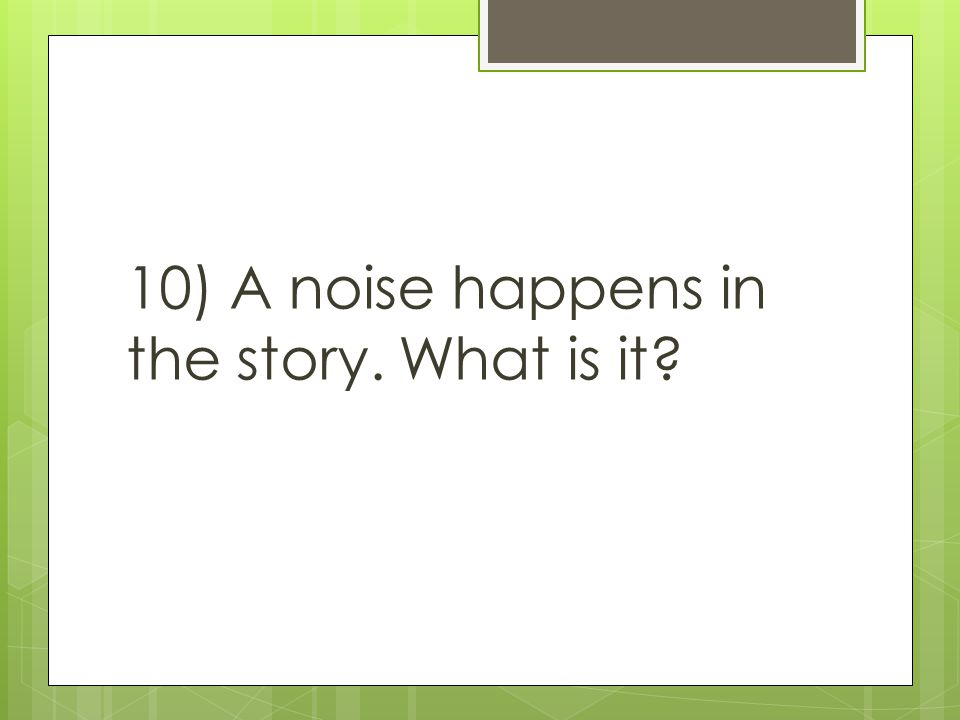 10) A noise happens in the story. What is it