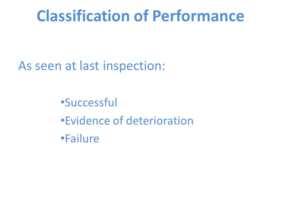 Classification of Performance As seen at last inspection: Successful Evidence of deterioration Failure