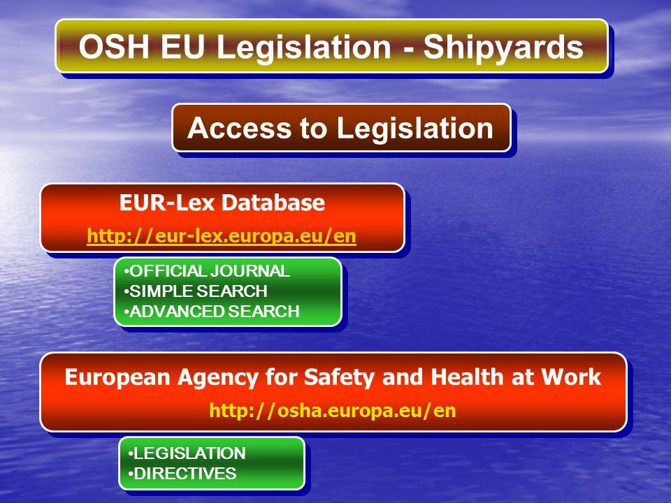 OSH EU Legislation - Shipyards EUR-Lex Database http://eur-lex.europa.eu/en EUR-Lex Database http://eur-lex.europa.eu/en OFFICIAL JOURNAL SIMPLE SEARC