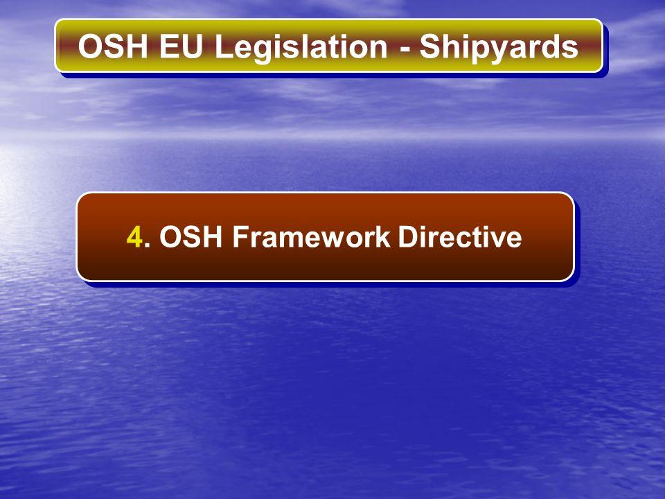 OSH EU Legislation - Shipyards 4. OSH Framework Directive
