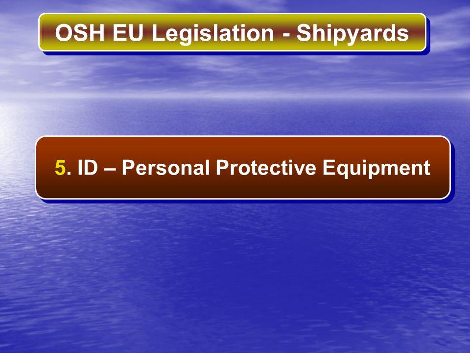 OSH EU Legislation - Shipyards 5. ID – Personal Protective Equipment