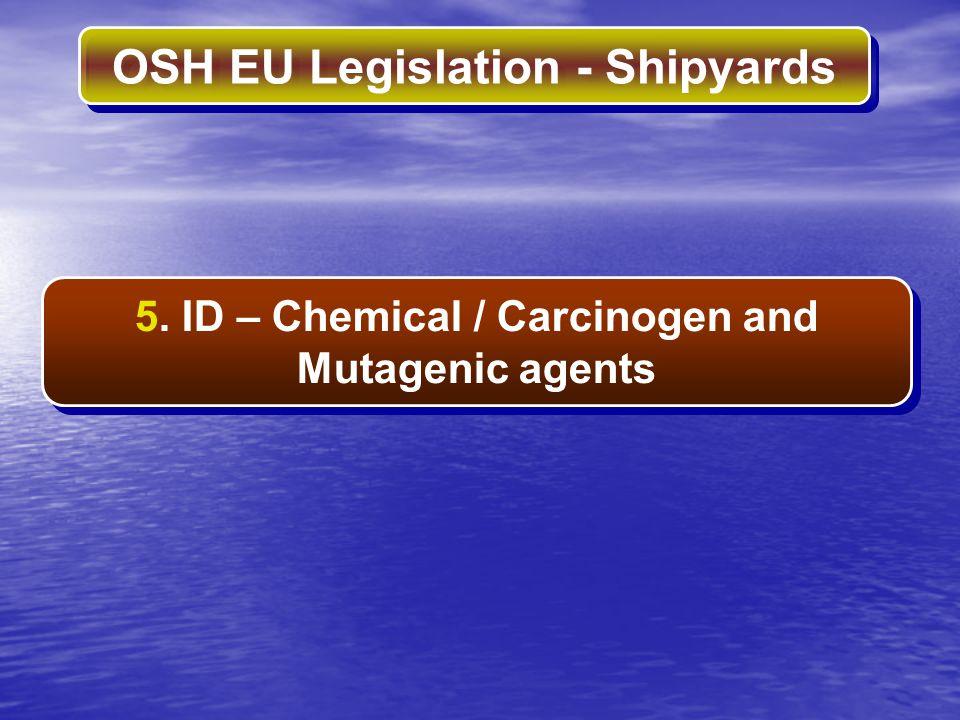 OSH EU Legislation - Shipyards 5. ID – Chemical / Carcinogen and Mutagenic agents