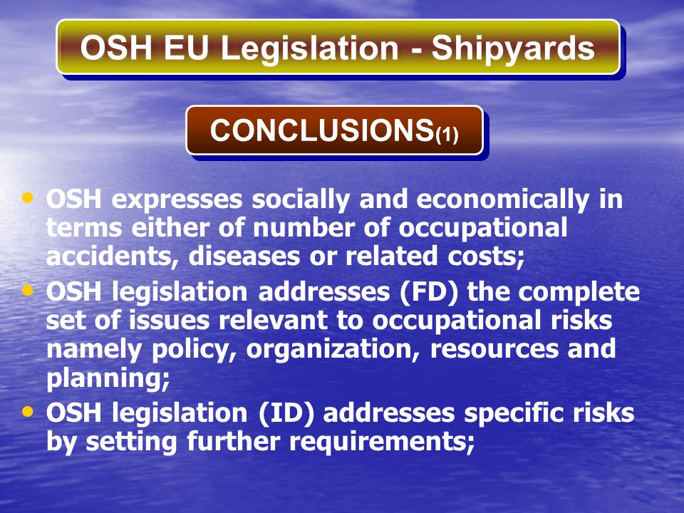 OSH EU Legislation - Shipyards OSH expresses socially and economically in terms either of number of occupational accidents, diseases or related costs;