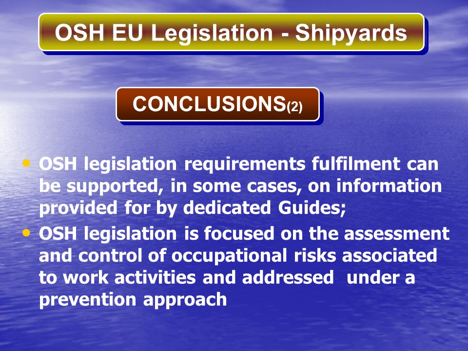 OSH EU Legislation - Shipyards OSH legislation requirements fulfilment can be supported, in some cases, on information provided for by dedicated Guide