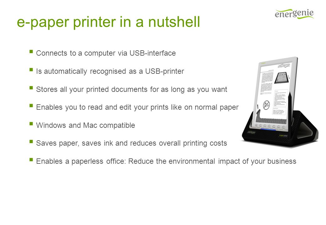 e-paper printer in a nutshell  Connects to a computer via USB-interface  Is automatically recognised as a USB-printer  Stores all your printed docu