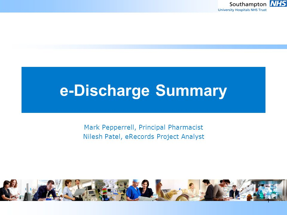 1 e-Discharge Summary Mark Pepperrell, Principal Pharmacist Nilesh Patel, eRecords Project Analyst