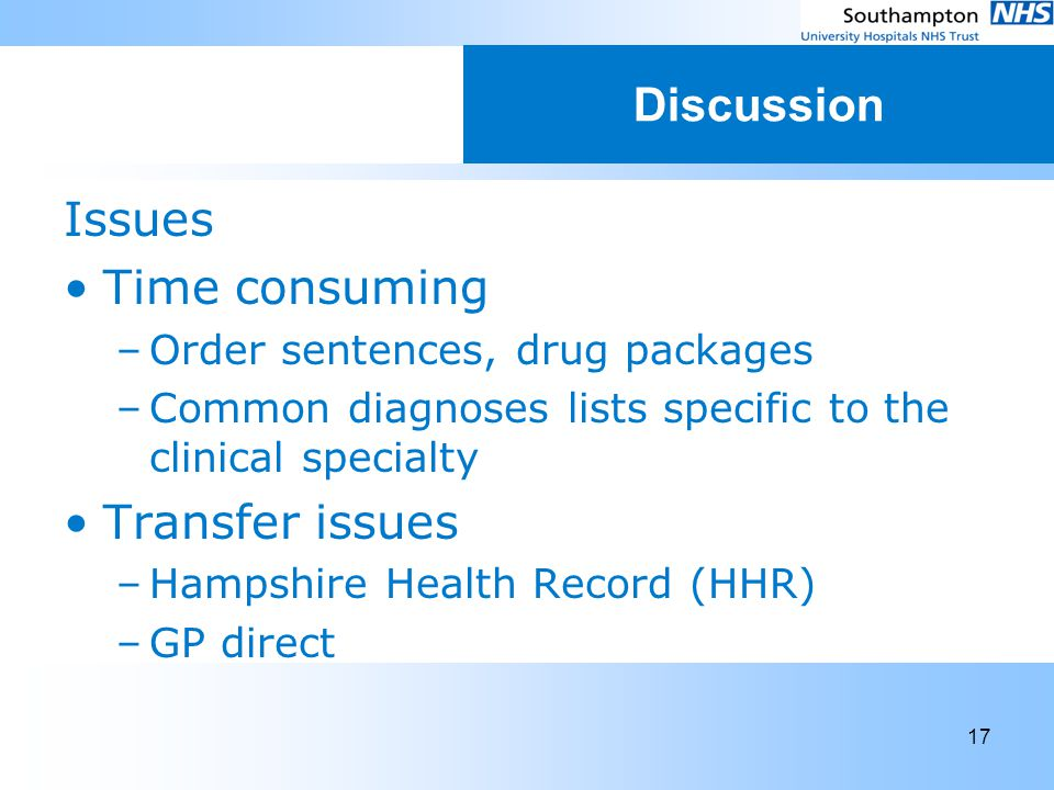 17 Discussion Issues Time consuming –Order sentences, drug packages –Common diagnoses lists specific to the clinical specialty Transfer issues –Hampsh