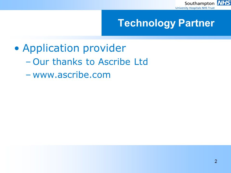 2 Technology Partner Application provider –Our thanks to Ascribe Ltd –www.ascribe.com