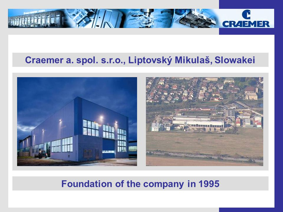 Craemer a. spol. s.r.o., Liptovský Mikulaš, Slowakei Foundation of the company in 1995