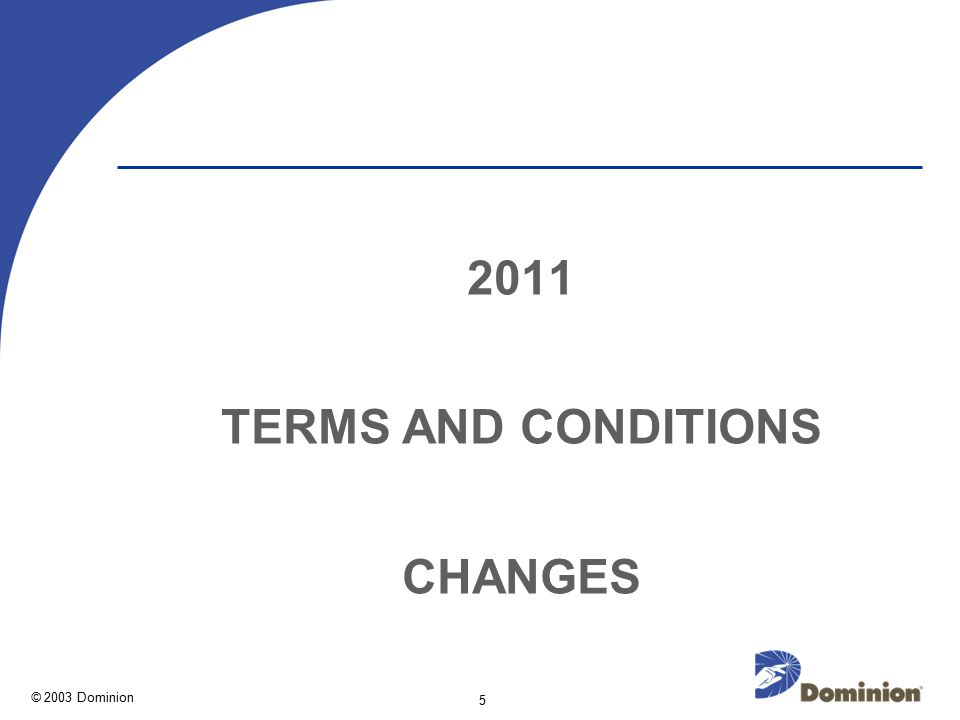 © 2003 Dominion 5 2011 TERMS AND CONDITIONS CHANGES