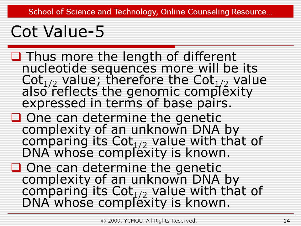 School of Science and Technology, Online Counseling Resource… Cot Value-5  Thus more the length of different nucleotide sequences more will be its Cot 1/2 value; therefore the Cot 1/2 value also reflects the genomic complexity expressed in terms of base pairs.