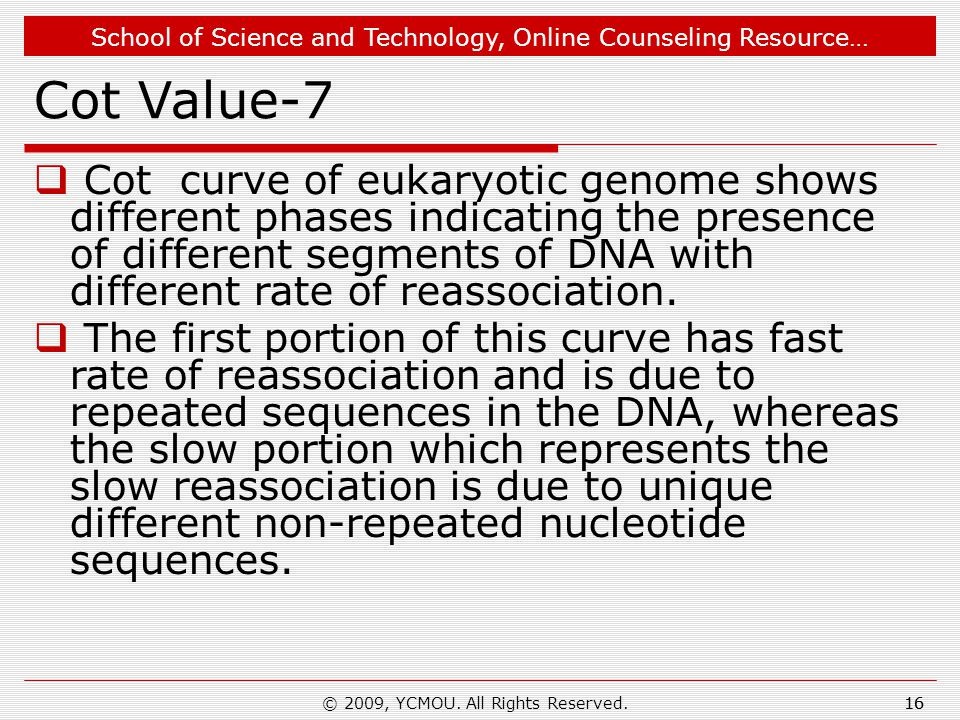School of Science and Technology, Online Counseling Resource… Cot Value-7  Cot curve of eukaryotic genome shows different phases indicating the prese