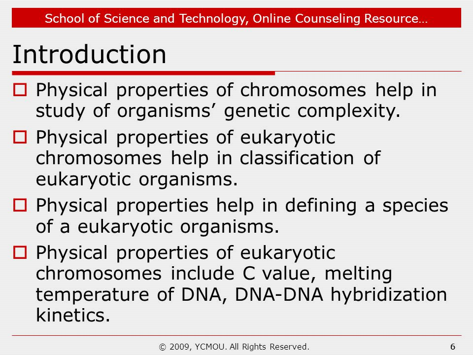 School of Science and Technology, Online Counseling Resource… © 2009, YCMOU. All Rights Reserved.6 Introduction  Physical properties of chromosomes h