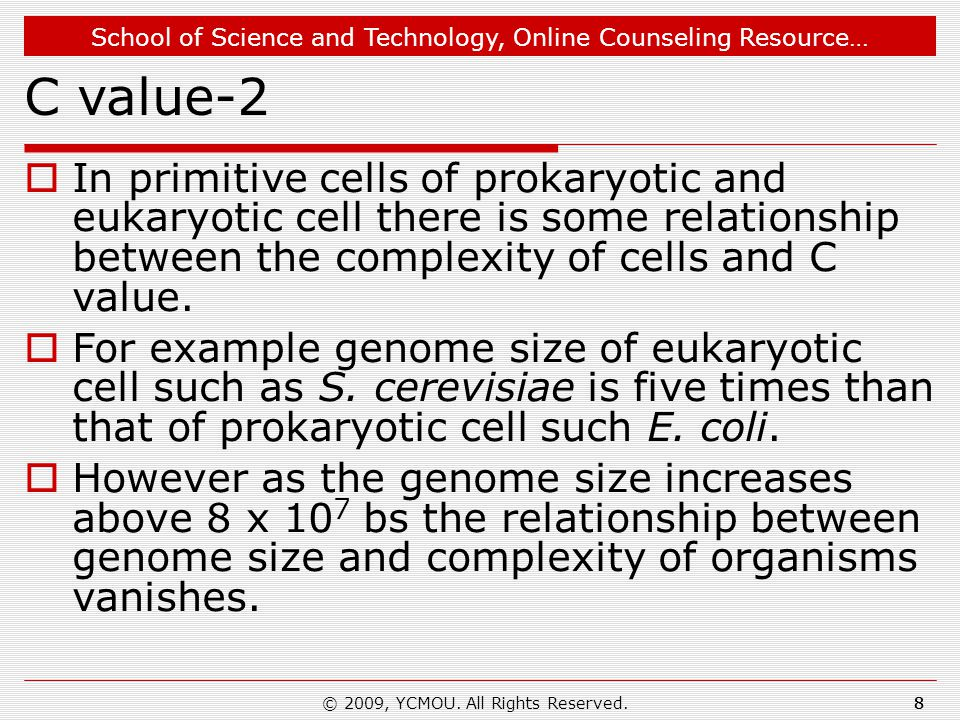 School of Science and Technology, Online Counseling Resource… © 2009, YCMOU. All Rights Reserved.8 C value-2  In primitive cells of prokaryotic and e