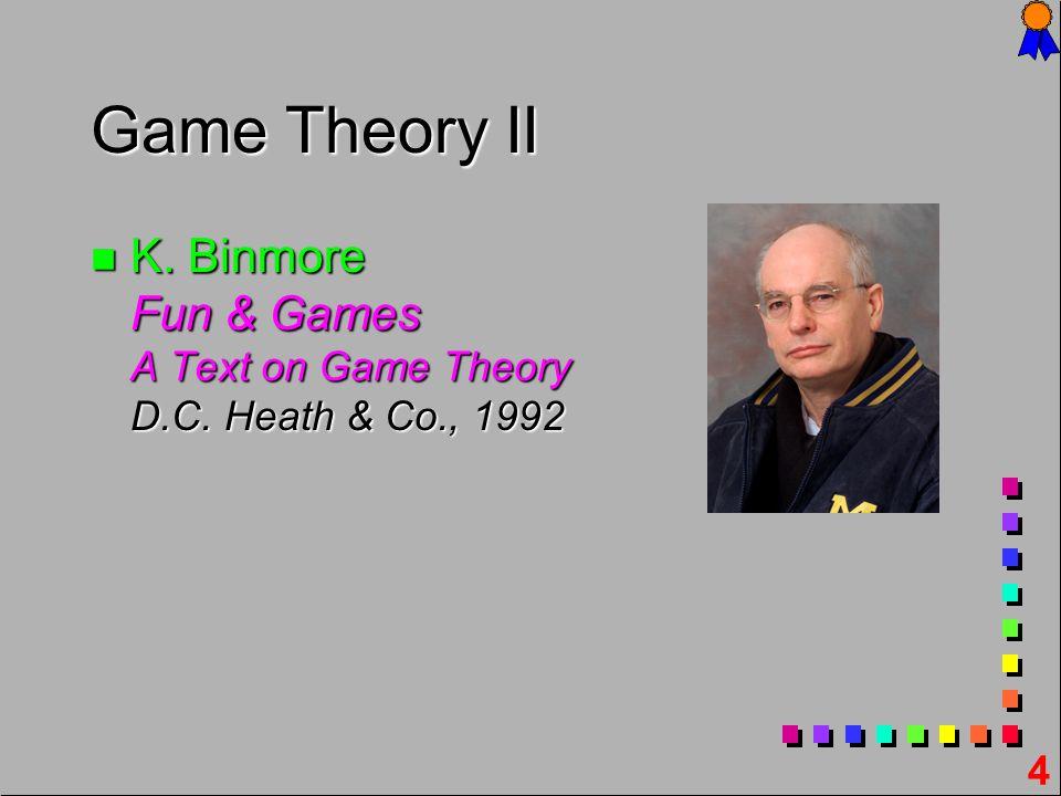 4 Game Theory II n K. n K. Binmore Fun & Games A Text on Game Theory D.C. Heath & Co., 1992