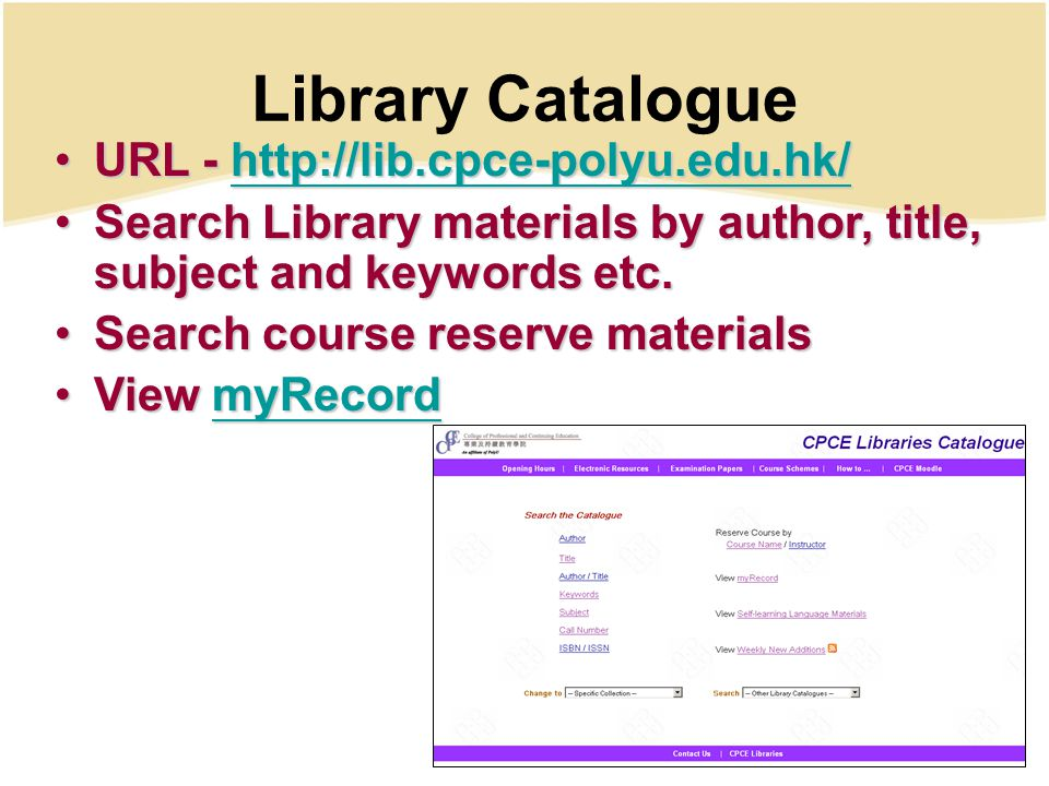 Library Catalogue URL - http://lib.cpce-polyu.edu.hk/URL - http://lib.cpce-polyu.edu.hk/http://lib.cpce-polyu.edu.hk/ Search Library materials by auth