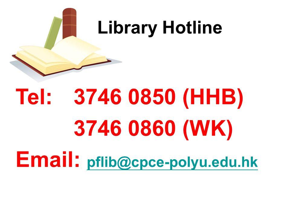 Library Hotline Tel:3746 0850 (HHB) 3746 0860 (WK) Email: pflib@cpce-polyu.edu.hk pflib@cpce-polyu.edu.hk