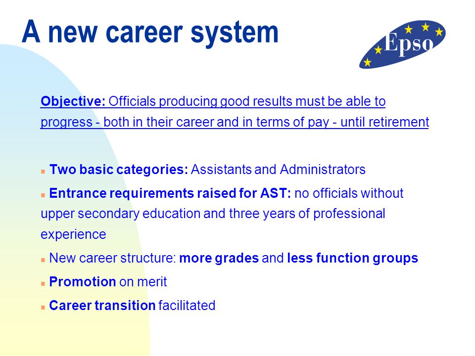 A new career system Objective: Officials producing good results must be able to progress - both in their career and in terms of pay - until retirement
