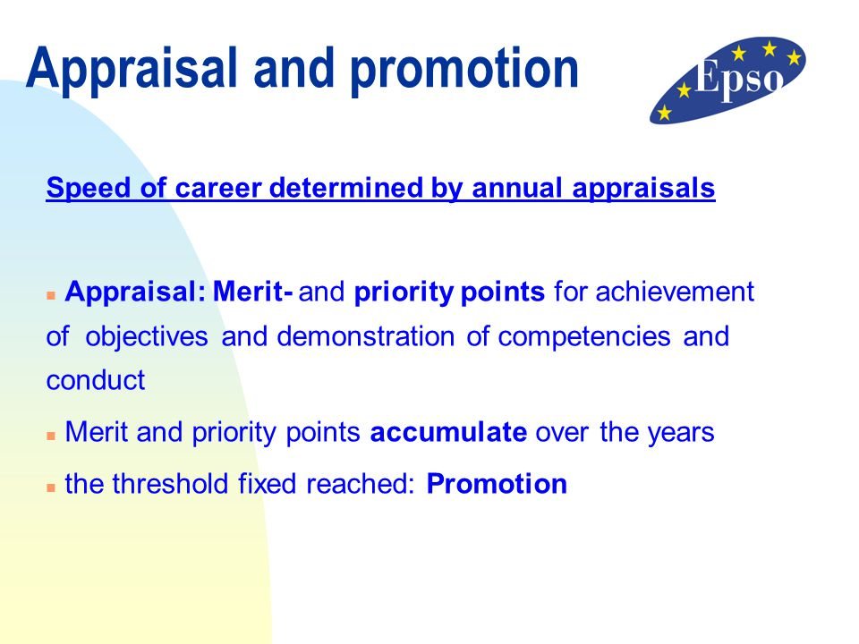 Appraisal and promotion Speed of career determined by annual appraisals n Appraisal: Merit- and priority points for achievement of objectives and demo