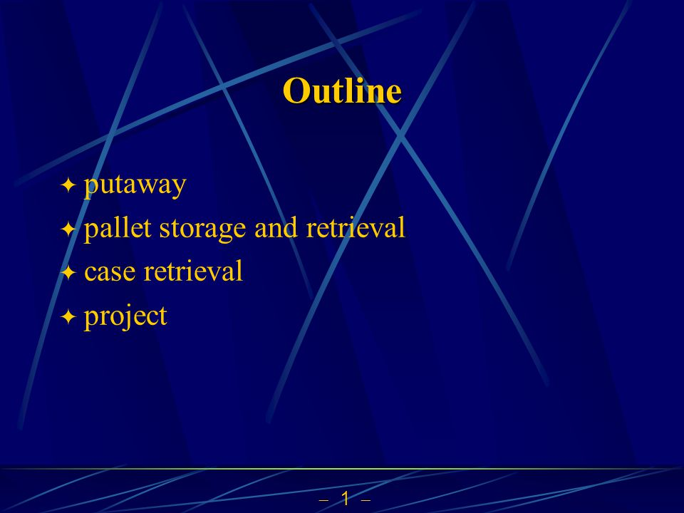  1  Outline  putaway  pallet storage and retrieval  case retrieval  project