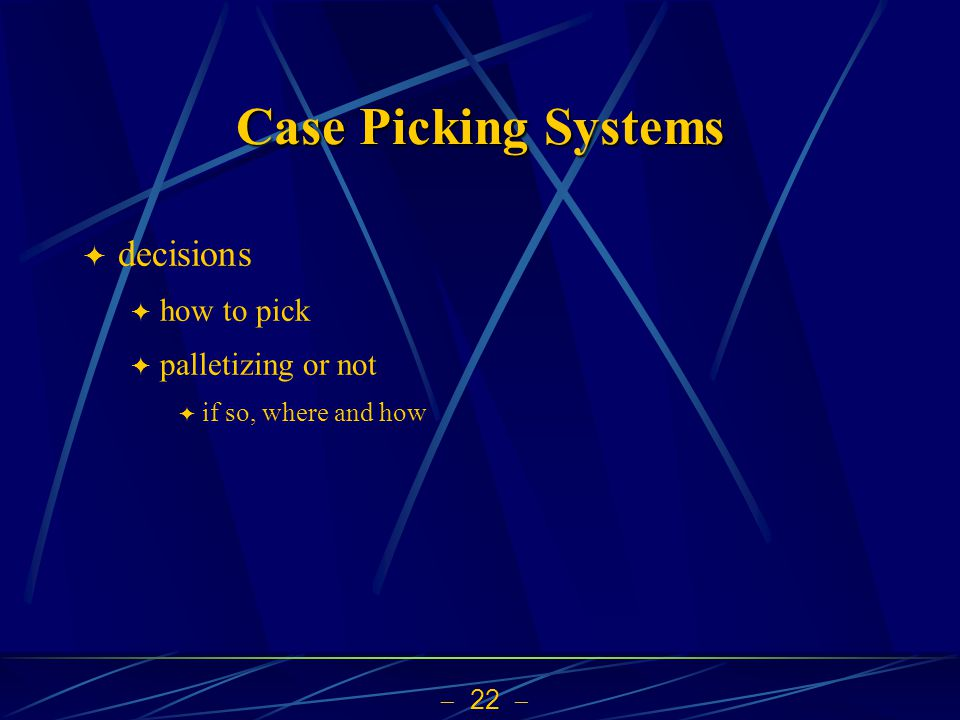  22  Case Picking Systems  decisions  how to pick  palletizing or not  if so, where and how