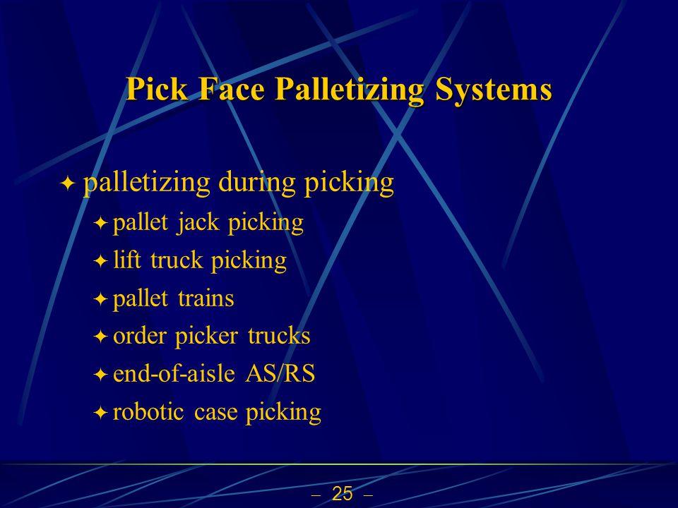  25  Pick Face Palletizing Systems  palletizing during picking  pallet jack picking  lift truck picking  pallet trains  order picker trucks  e