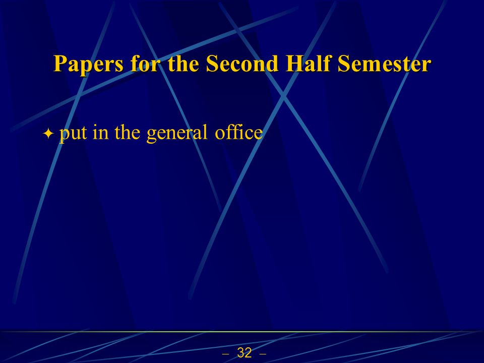  32  Papers for the Second Half Semester  put in the general office
