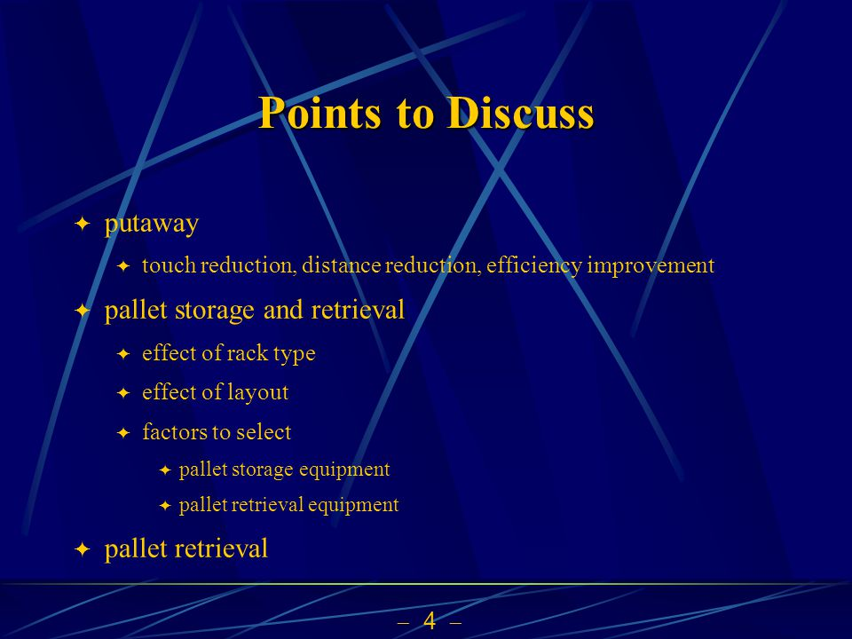  4  Points to Discuss  putaway  touch reduction, distance reduction, efficiency improvement  pallet storage and retrieval  effect of rack type 