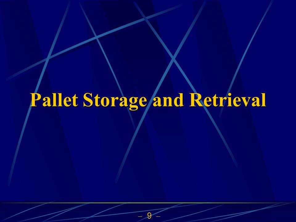  9  Pallet Storage and Retrieval