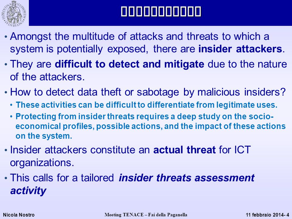 Nicola Nostro Meeting TENACE – Fai della Paganella 11 febbraio 2014- 4Motivations Amongst the multitude of attacks and threats to which a system is potentially exposed, there are insider attackers.