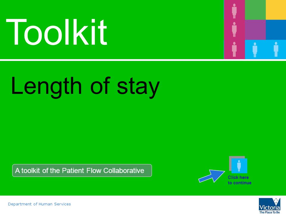 Department of Human Services Toolkit Length of stay A toolkit of the Patient Flow Collaborative Click here to continue