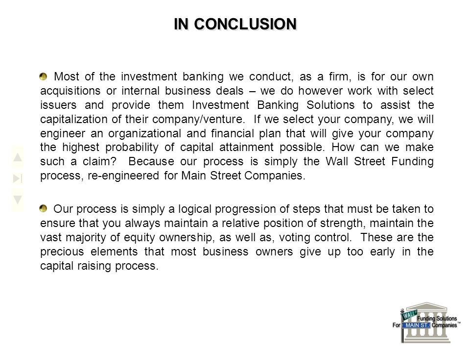 IN CONCLUSION Most of the investment banking we conduct, as a firm, is for our own acquisitions or internal business deals – we do however work with s
