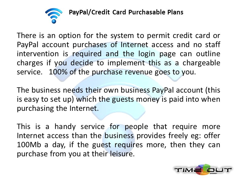 PayPal/Credit Card Purchasable Plans There is an option for the system to permit credit card or PayPal account purchases of Internet access and no sta