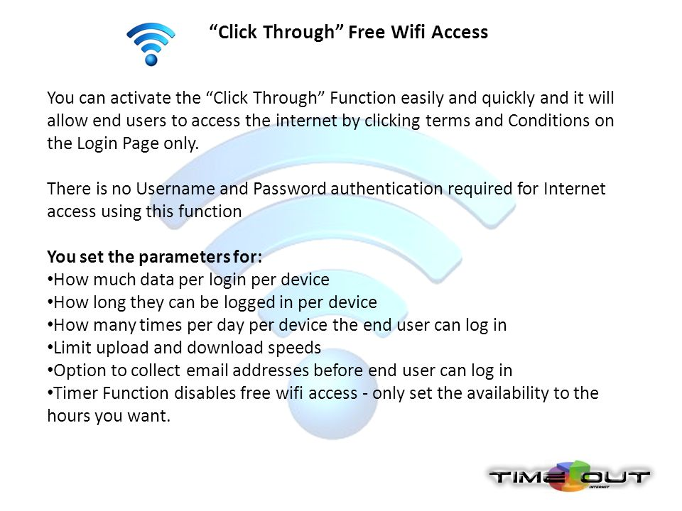 """Click Through"" Free Wifi Access You can activate the ""Click Through"" Function easily and quickly and it will allow end users to access the internet b"