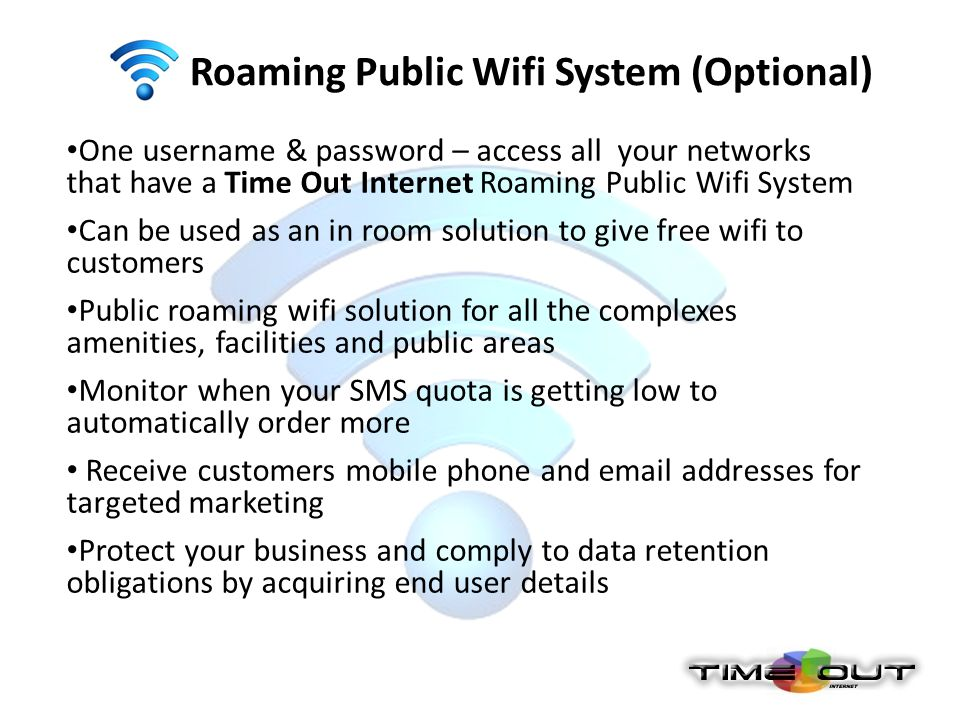 One username & password – access all your networks that have a Time Out Internet Roaming Public Wifi System Can be used as an in room solution to give