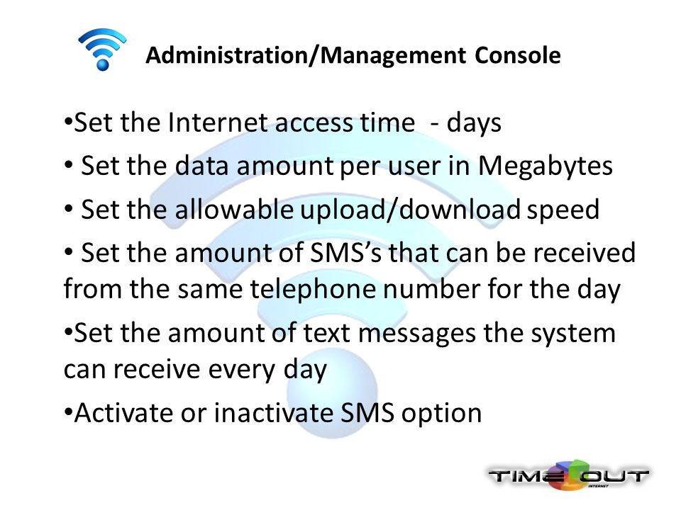 Administration/Management Console Set the Internet access time - days Set the data amount per user in Megabytes Set the allowable upload/download spee