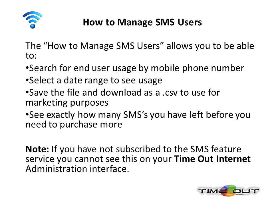 "How to Manage SMS Users The ""How to Manage SMS Users"" allows you to be able to: Search for end user usage by mobile phone number Select a date range t"