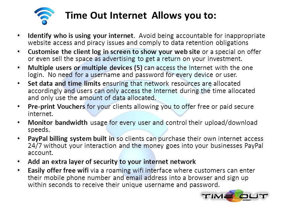 Time Out Internet offers customers the option of utilising the roaming public wifi option where the end user enters their email address and mobile phone number into the login screen and a unique username and password is SMS ed to them.