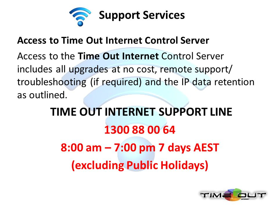 Support Services Access to Time Out Internet Control Server Access to the Time Out Internet Control Server includes all upgrades at no cost, remote su